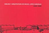 Dibujos y Arquitectura de Miguel López González, 1932-1968